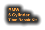 BMW 6 Cylinder Titan Repair Kit