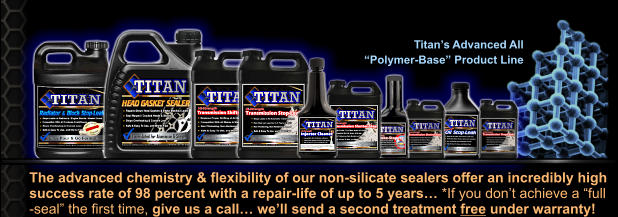 "The advanced chemistry & flexibility of our non-silicate sealers offer an incredibly high  success rate of 98 percent with a repair-life of up to 5 years… *If you don't achieve a ""full -seal"" the first time, give us a call… we'll send a second treatment free under warranty!  Titan's Advanced All ""Polymer-Base"" Product Line"