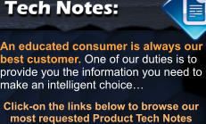 Click-on the links below to browse our  most requested Product Tech Notes An educated consumer is always our  best customer. One of our duties is to  provide you the information you need to  make an intelligent choice…